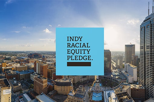 More Info for ​​​​​​​Indy Racial Equity Pledge Launches to Drive